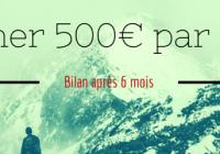 Gagner 500€ bilan après 6 mois